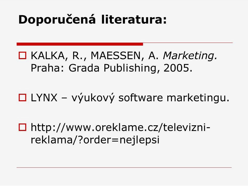 Doporučená literatura:  KALKA, R., MAESSEN, A. Marketing. Praha: Grada Publishing, 2005.  LYNX – výukový software marketingu.  http://www.oreklame.