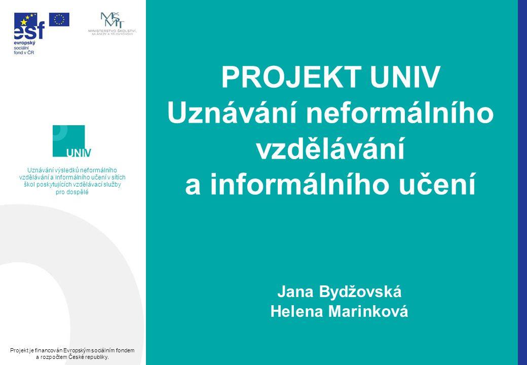 Uznávání výsledků neformálního vzdělávání a informálního učení v sítích škol poskytujících vzdělávací služby pro dospělé Projekt je financován Evropským sociálním fondem a rozpočtem České republiky.