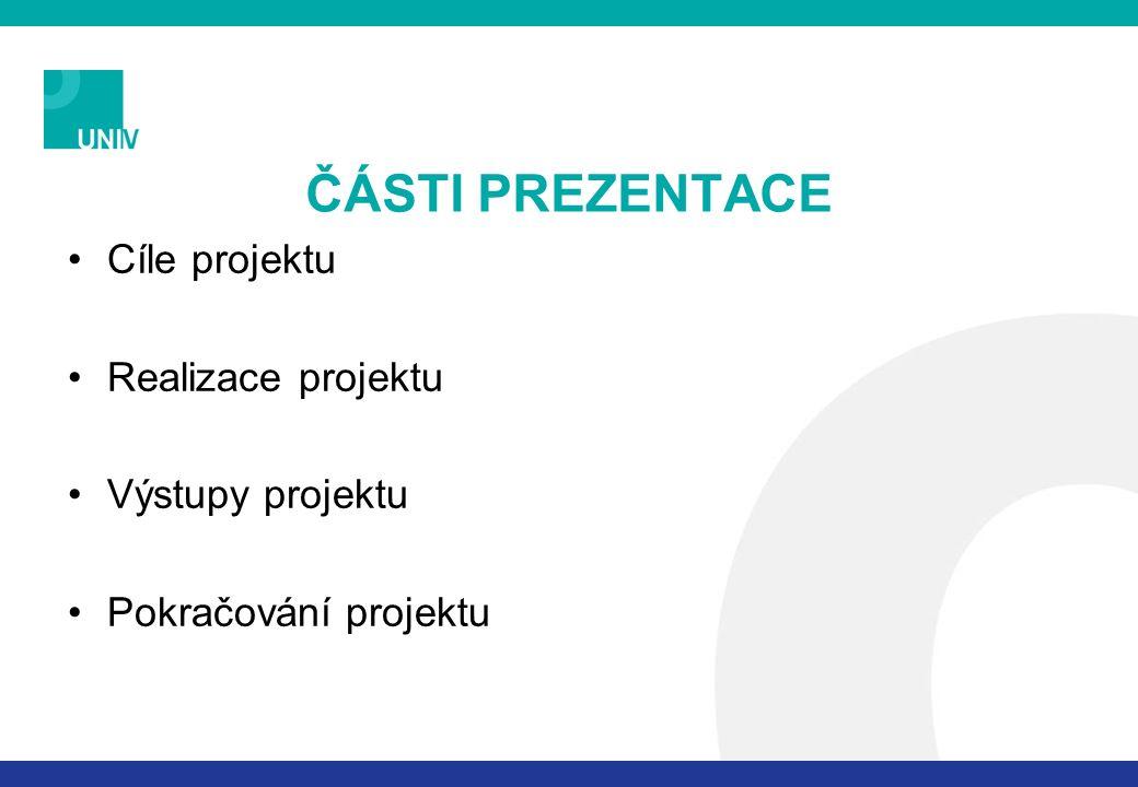 ČÁSTI PREZENTACE Cíle projektu Realizace projektu Výstupy projektu Pokračování projektu