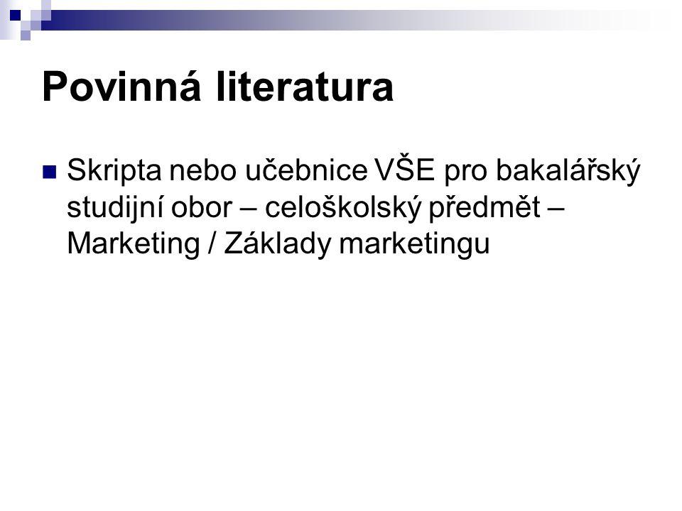Povinná literatura Skripta nebo učebnice VŠE pro bakalářský studijní obor – celoškolský předmět – Marketing / Základy marketingu