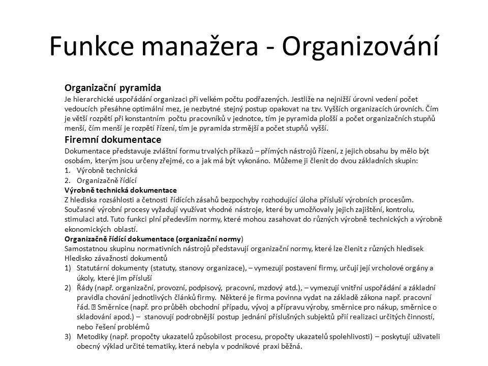 Funkce manažera - Organizování Organizační pyramida Je hierarchické uspořádání organizaci při velkém počtu podřazených. Jestliže na nejnižší úrovni ve