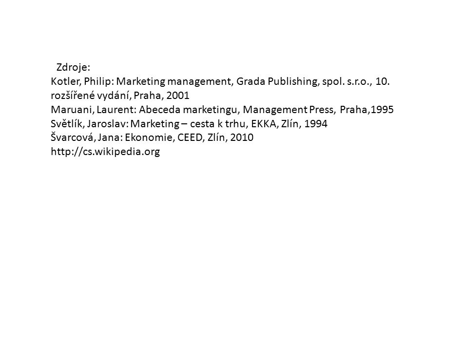Zdroje: Kotler, Philip: Marketing management, Grada Publishing, spol.