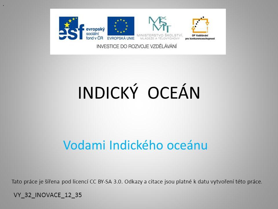 INDICKÝ OCEÁN Vodami Indického oceánu VY_32_INOVACE_12_35..