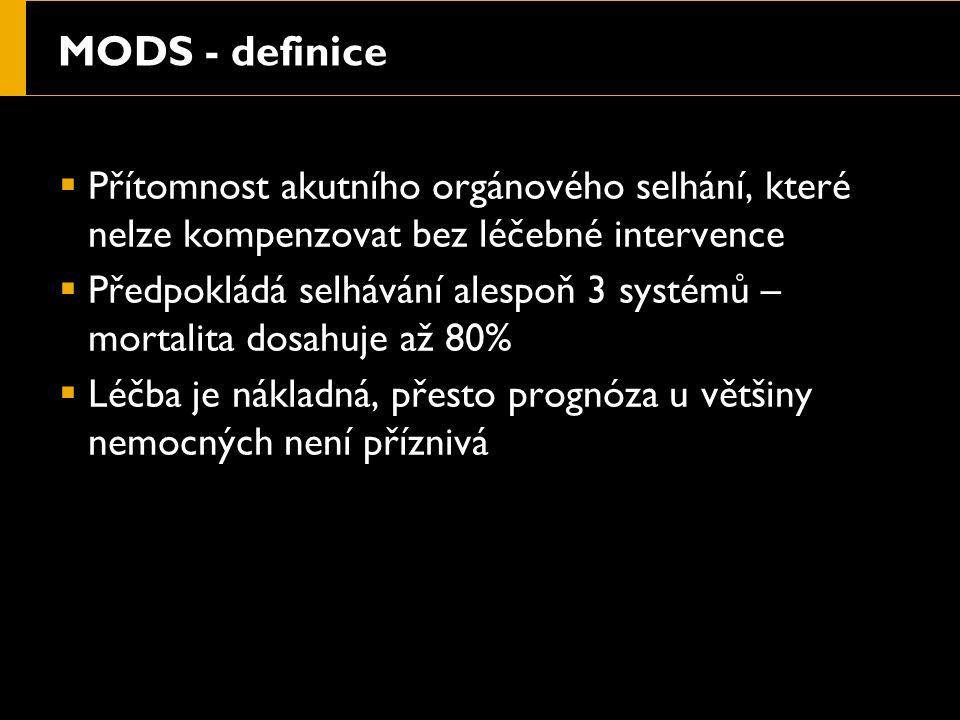 MODS - definice  Přítomnost akutního orgánového selhání, které nelze kompenzovat bez léčebné intervence  Předpokládá selhávání alespoň 3 systémů – mortalita dosahuje až 80%  Léčba je nákladná, přesto prognóza u většiny nemocných není příznivá
