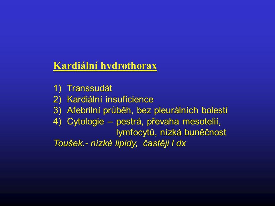 Kardiální hydrothorax 1)Transsudát 2)Kardiální insuficience 3)Afebrilní průběh, bez pleurálních bolestí 4)Cytologie – pestrá, převaha mesotelií, lymfo