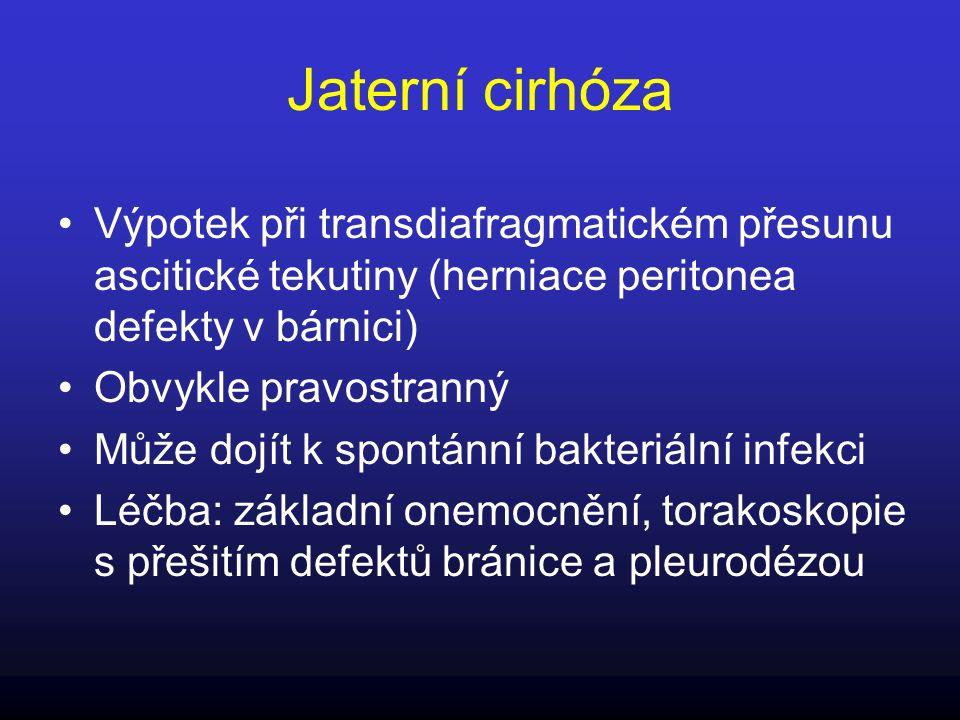 Jaterní cirhóza Výpotek při transdiafragmatickém přesunu ascitické tekutiny (herniace peritonea defekty v bárnici) Obvykle pravostranný Může dojít k s