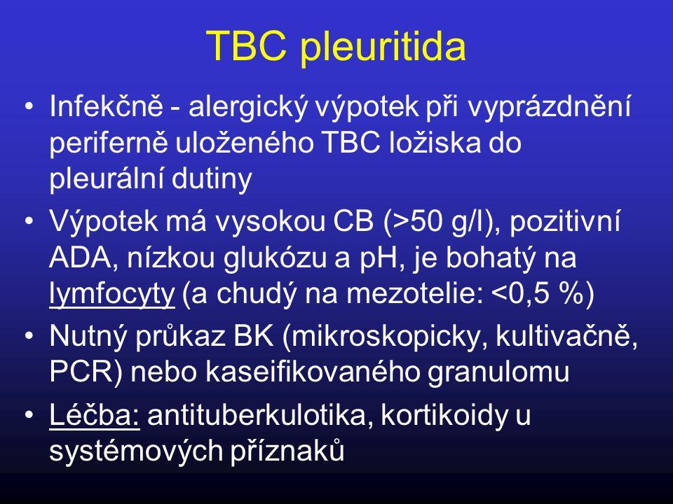 TBC pleuritida Infekčně - alergický výpotek při vyprázdnění periferně uloženého TBC ložiska do pleurální dutiny Výpotek má vysokou CB (>50 g/l), pozit