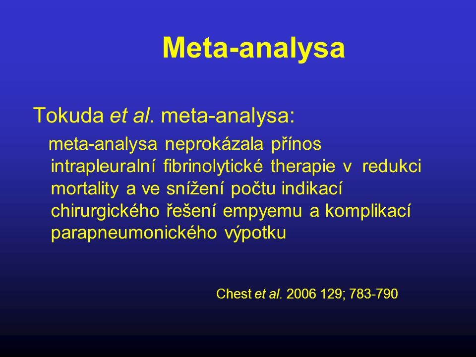 Meta-analysa Tokuda et al. meta-analysa: meta-analysa neprokázala přínos intrapleuralní fibrinolytické therapie v redukci mortality a ve snížení počtu
