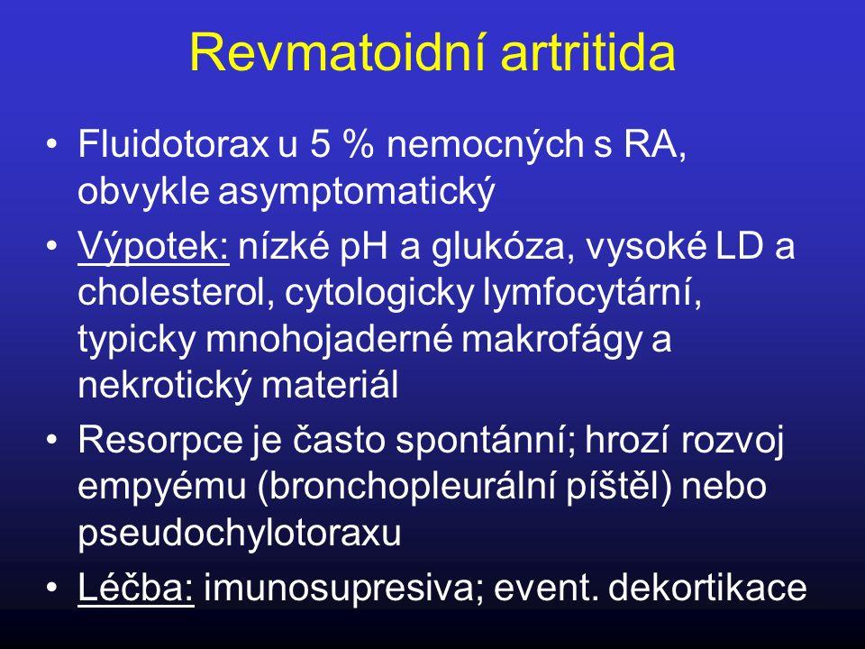Revmatoidní artritida Fluidotorax u 5 % nemocných s RA, obvykle asymptomatický Výpotek: nízké pH a glukóza, vysoké LD a cholesterol, cytologicky lymfo