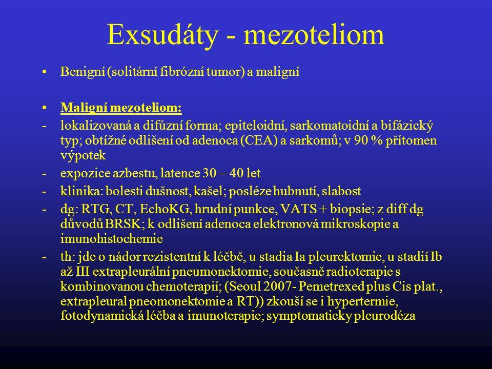 Exsudáty - mezoteliom Benigní (solitární fibrózní tumor) a maligní Maligní mezoteliom: -lokalizovaná a difúzní forma; epiteloidní, sarkomatoidní a bif