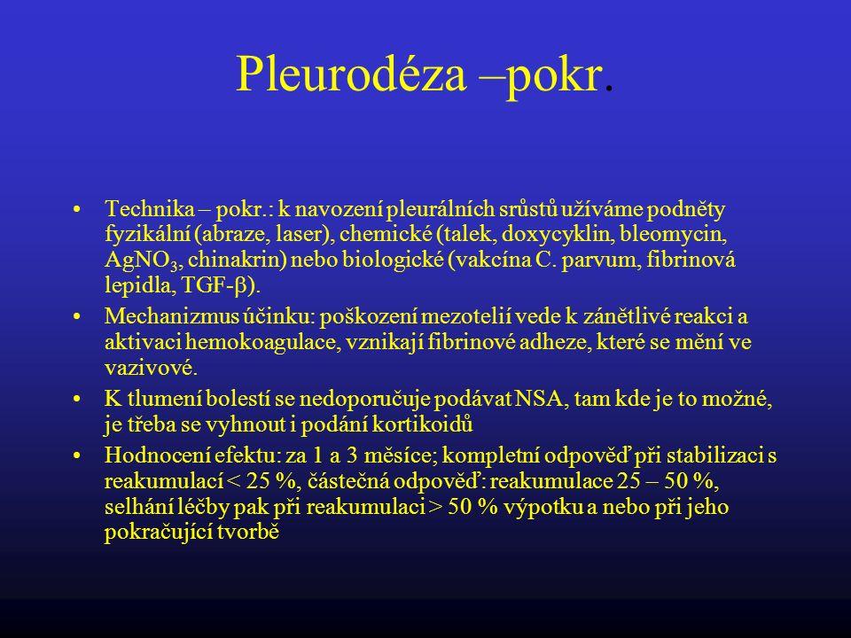 Pleurodéza –pokr. Technika – pokr.: k navození pleurálních srůstů užíváme podněty fyzikální (abraze, laser), chemické (talek, doxycyklin, bleomycin, A
