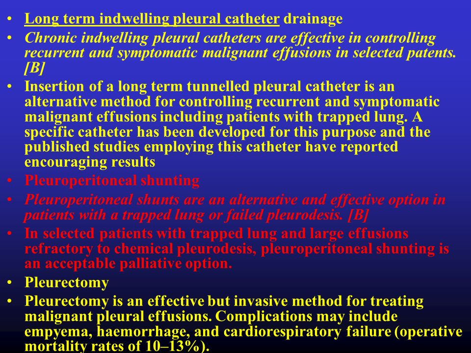Long term indwelling pleural catheter drainage Chronic indwelling pleural catheters are effective in controlling recurrent and symptomatic malignant e