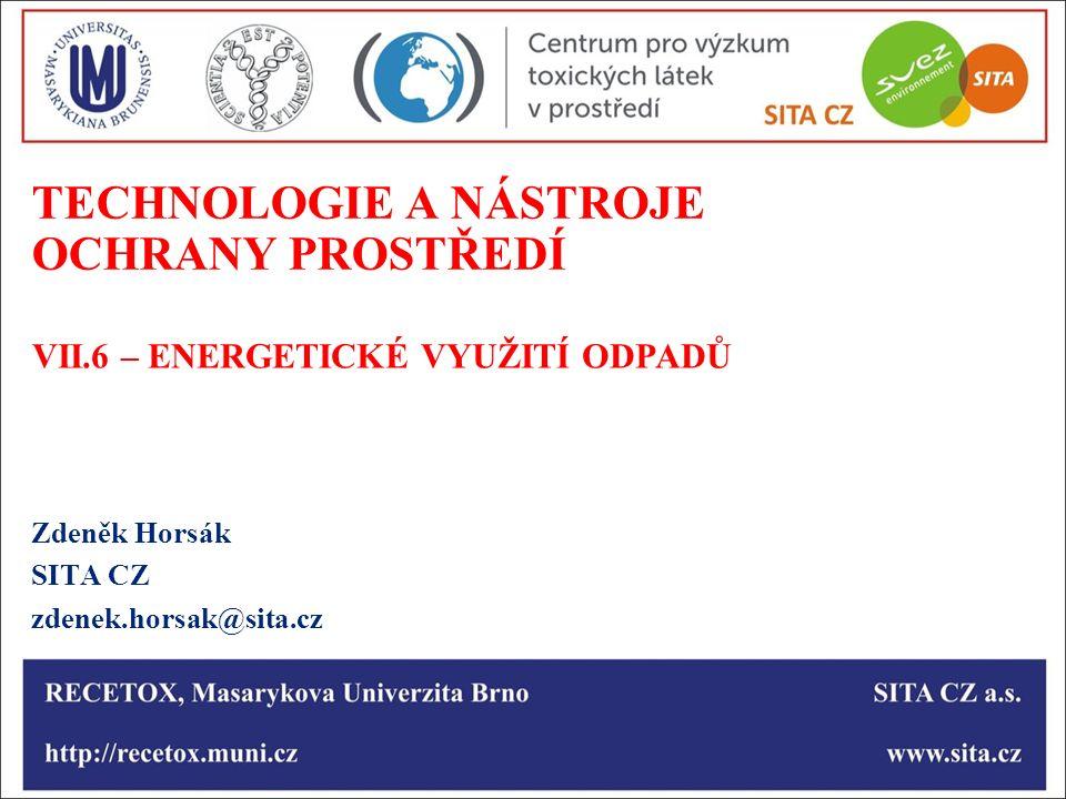 TECHNOLOGIE A NÁSTROJE OCHRANY PROSTŘEDÍ Zdeněk Horsák SITA CZ zdenek.horsak@sita.cz VII.6 – ENERGETICKÉ VYUŽITÍ ODPADŮ