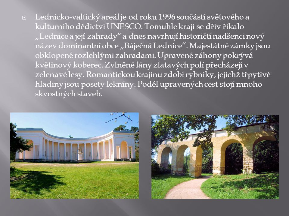  Lednicko-valtický areál je od roku 1996 součástí světového a kulturního dědictví UNESCO.
