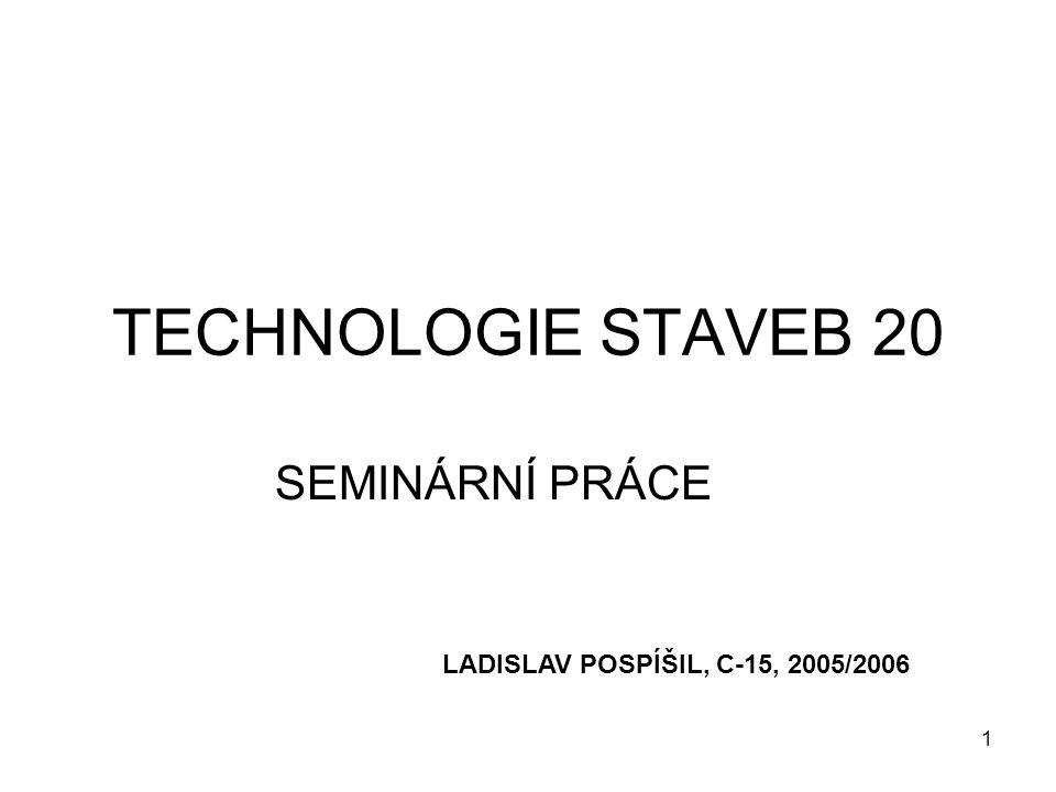 1 TECHNOLOGIE STAVEB 20 SEMINÁRNÍ PRÁCE LADISLAV POSPÍŠIL, C-15, 2005/2006