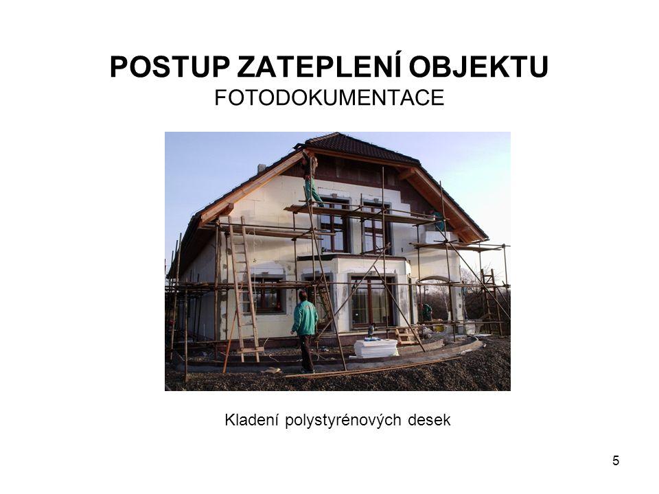 5 POSTUP ZATEPLENÍ OBJEKTU FOTODOKUMENTACE Kladení polystyrénových desek