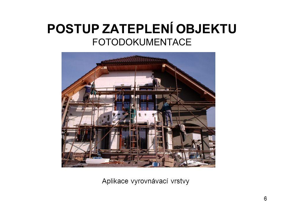 6 POSTUP ZATEPLENÍ OBJEKTU FOTODOKUMENTACE Aplikace vyrovnávací vrstvy
