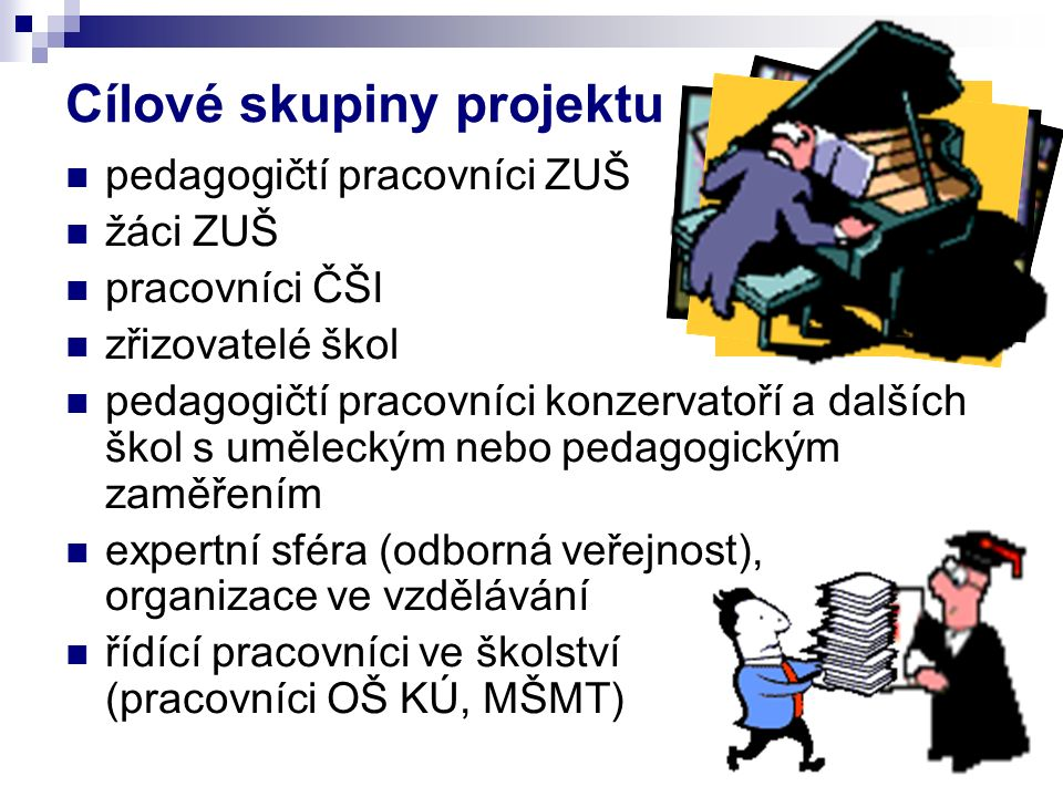 Cílové skupiny projektu pedagogičtí pracovníci ZUŠ žáci ZUŠ pracovníci ČŠI zřizovatelé škol pedagogičtí pracovníci konzervatoří a dalších škol s uměleckým nebo pedagogickým zaměřením expertní sféra (odborná veřejnost), organizace ve vzdělávání řídící pracovníci ve školství (pracovníci OŠ KÚ, MŠMT)