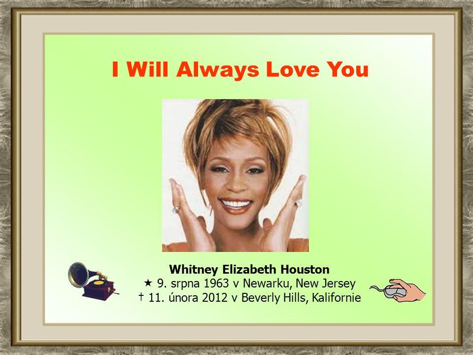 Whitney Elizabeth Houston  9.srpna 1963 v Newarku, New Jersey † 11.
