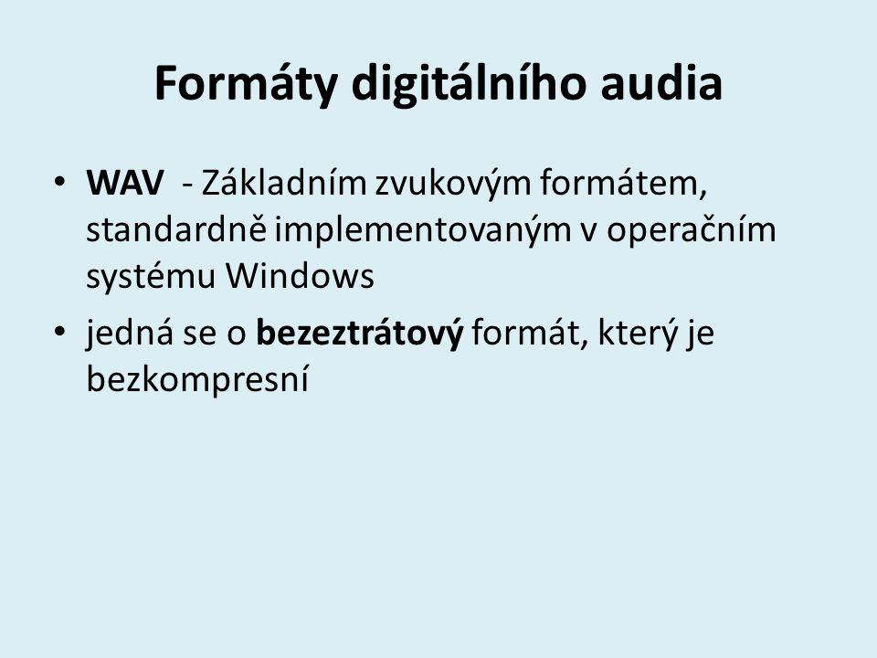 Formáty digitálního audia WAV - Základním zvukovým formátem, standardně implementovaným v operačním systému Windows jedná se o bezeztrátový formát, kt