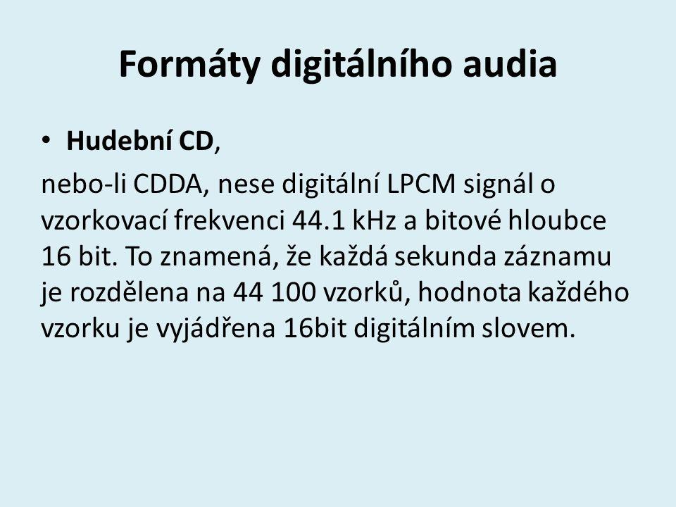Formáty digitálního audia Hudební CD, nebo-li CDDA, nese digitální LPCM signál o vzorkovací frekvenci 44.1 kHz a bitové hloubce 16 bit. To znamená, že