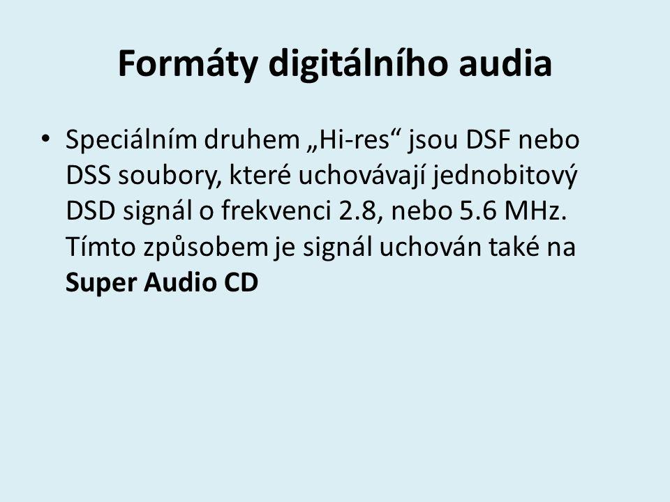 """Formáty digitálního audia Speciálním druhem """"Hi-res"""" jsou DSF nebo DSS soubory, které uchovávají jednobitový DSD signál o frekvenci 2.8, nebo 5.6 MHz."""