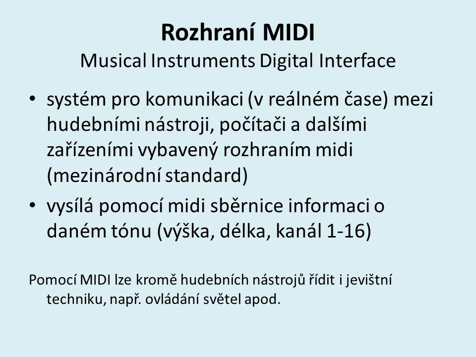 Rozhraní MIDI Musical Instruments Digital Interface systém pro komunikaci (v reálném čase) mezi hudebními nástroji, počítači a dalšími zařízeními vyba