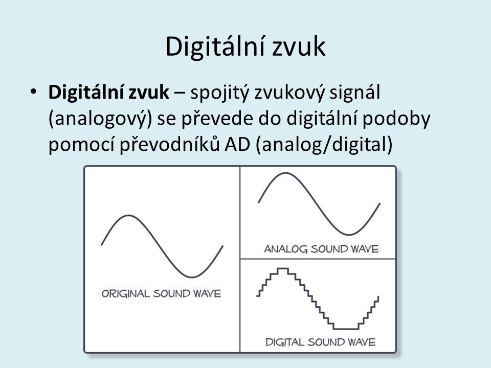 Digitální zvuk Digitální zvuk – spojitý zvukový signál (analogový) se převede do digitální podoby pomocí převodníků AD (analog/digital)