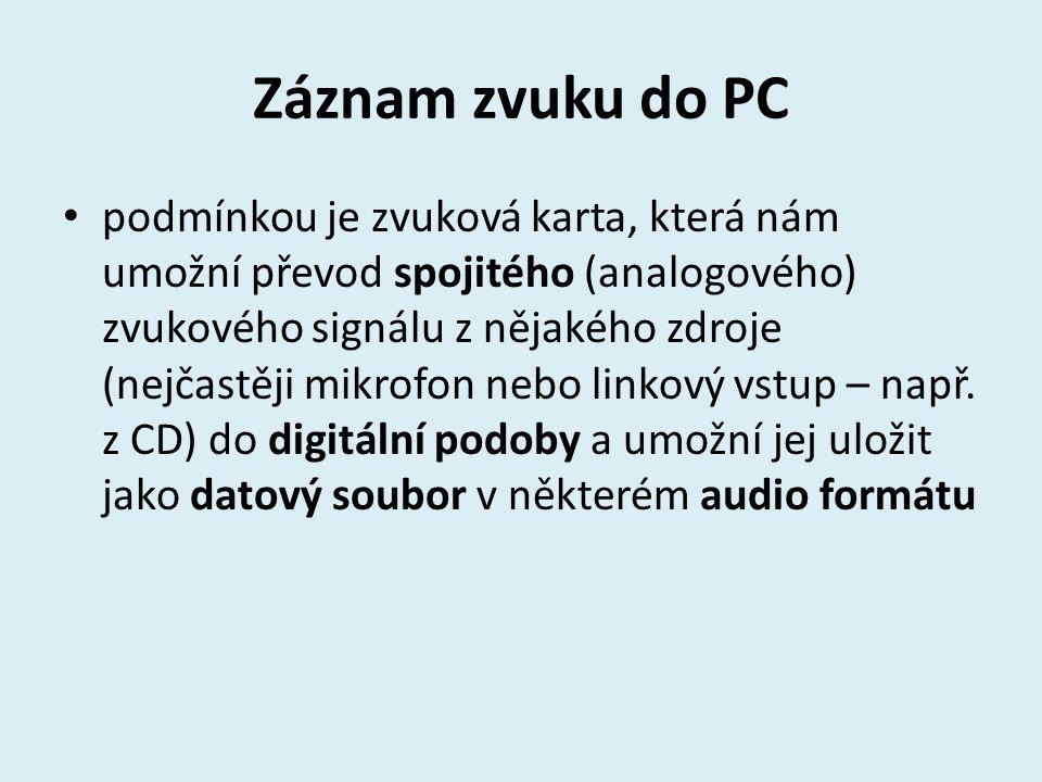 Záznam zvuku do PC podmínkou je zvuková karta, která nám umožní převod spojitého (analogového) zvukového signálu z nějakého zdroje (nejčastěji mikrofo