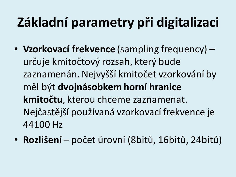 Základní parametry při digitalizaci Vzorkovací frekvence (sampling frequency) – určuje kmitočtový rozsah, který bude zaznamenán. Nejvyšší kmitočet vzo