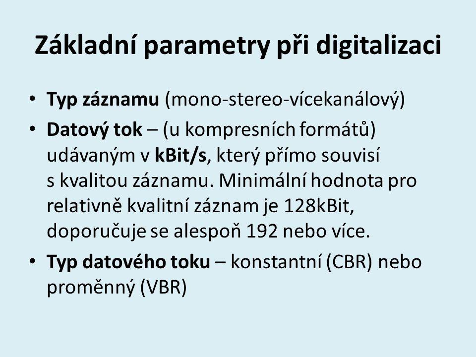 Základní parametry při digitalizaci Typ záznamu (mono-stereo-vícekanálový) Datový tok – (u kompresních formátů) udávaným v kBit/s, který přímo souvisí