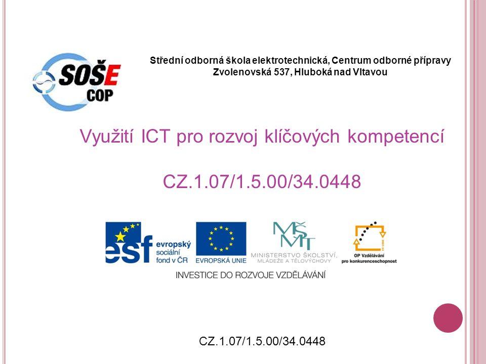 Střední odborná škola elektrotechnická, Centrum odborné přípravy Zvolenovská 537, Hluboká nad Vltavou Využití ICT pro rozvoj klíčových kompetencí CZ.1.07/1.5.00/34.0448 CZ.1.07/1.5.00/34.0448