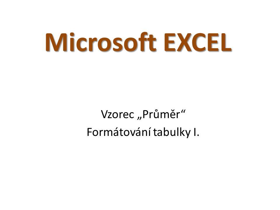 """Microsoft EXCEL Vzorec """"Průměr Formátování tabulky I."""