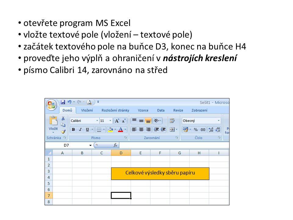 otevřete program MS Excel vložte textové pole (vložení – textové pole) začátek textového pole na buňce D3, konec na buňce H4 proveďte jeho výplň a ohraničení v nástrojích kreslení písmo Calibri 14, zarovnáno na střed