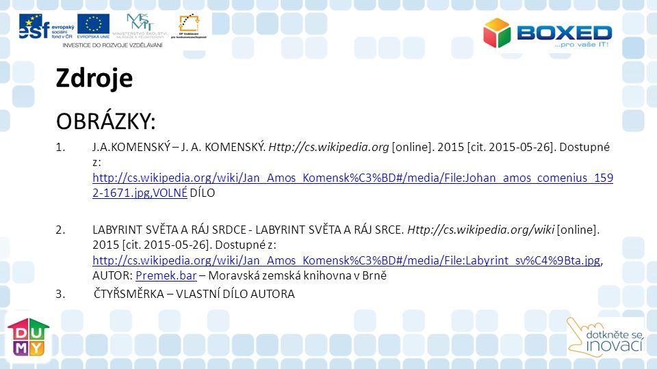 Zdroje OBRÁZKY: 1.J.A.KOMENSKÝ – J.A. KOMENSKÝ. Http://cs.wikipedia.org [online].