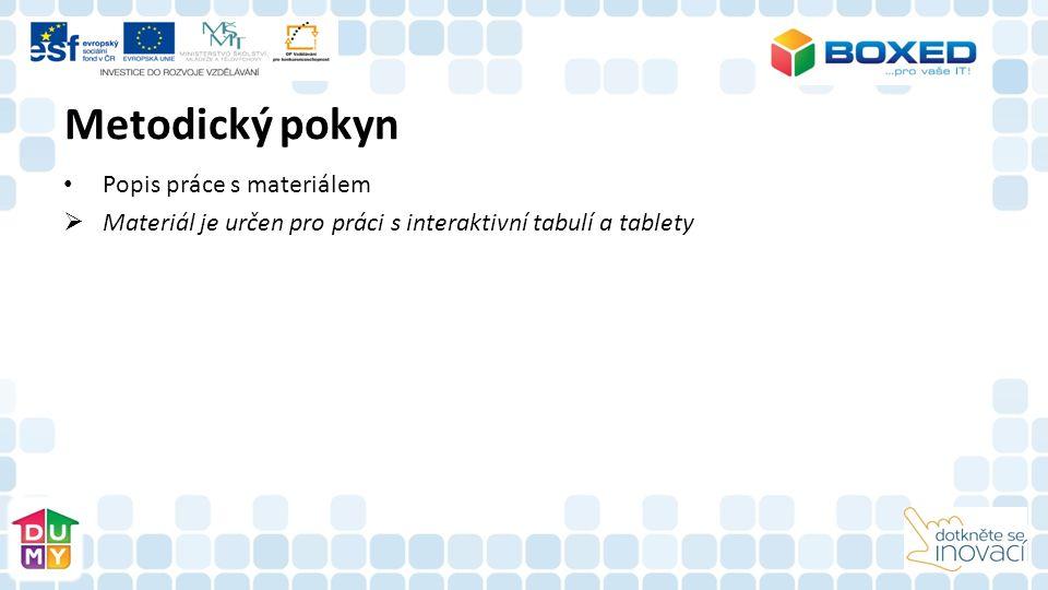 Metodický pokyn Popis práce s materiálem  Materiál je určen pro práci s interaktivní tabulí a tablety
