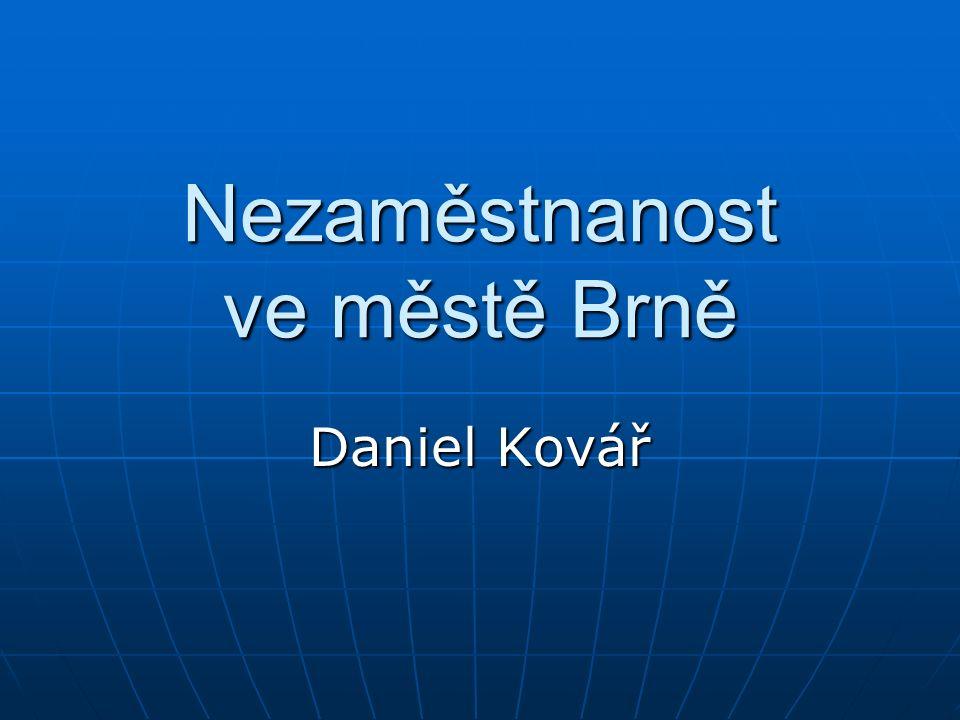 Nezaměstnanost ve městě Brně Daniel Kovář