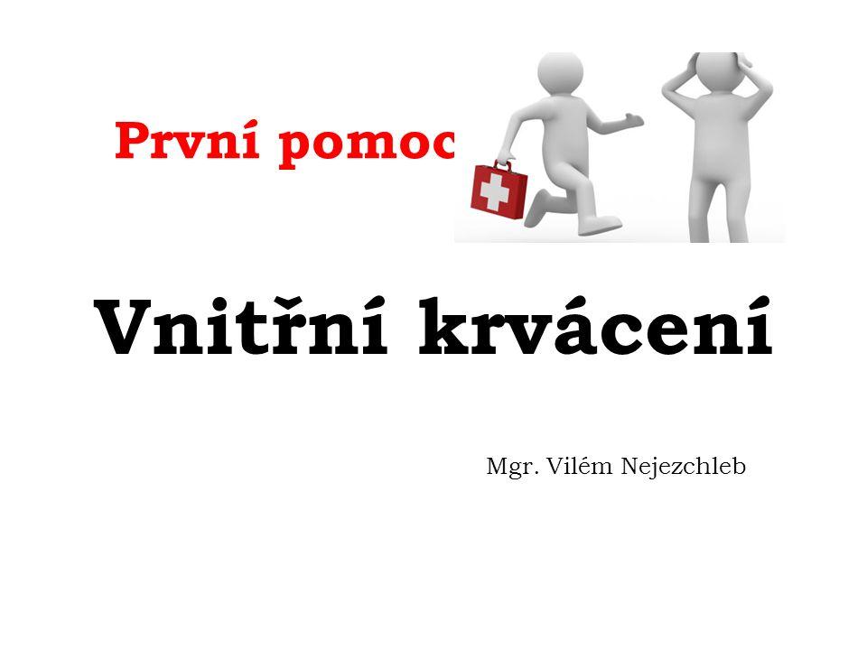 První pomoc Vnitřní krvácení Mgr. Vilém Nejezchleb