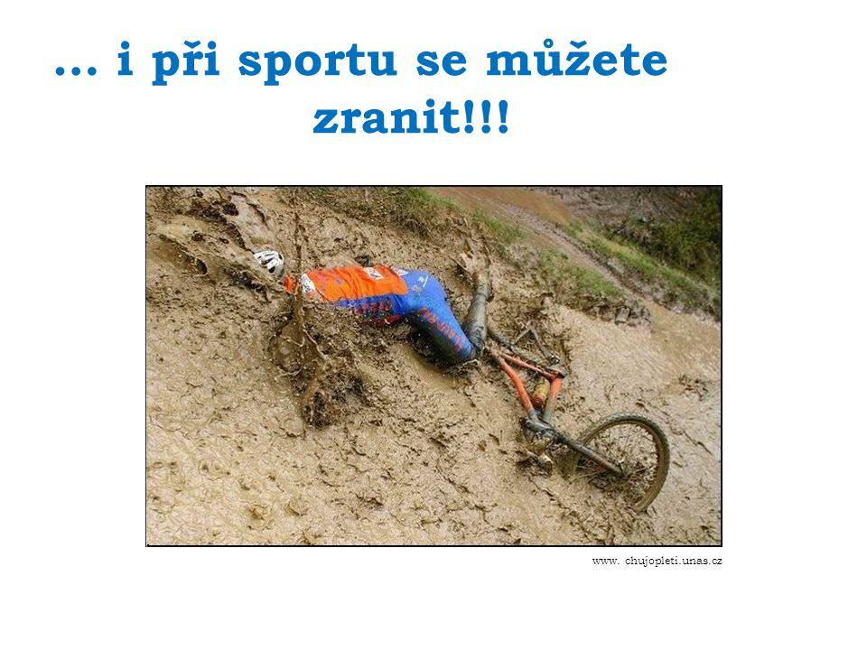 … i při sportu se můžete zranit!!! www. chujopleti.unas.cz