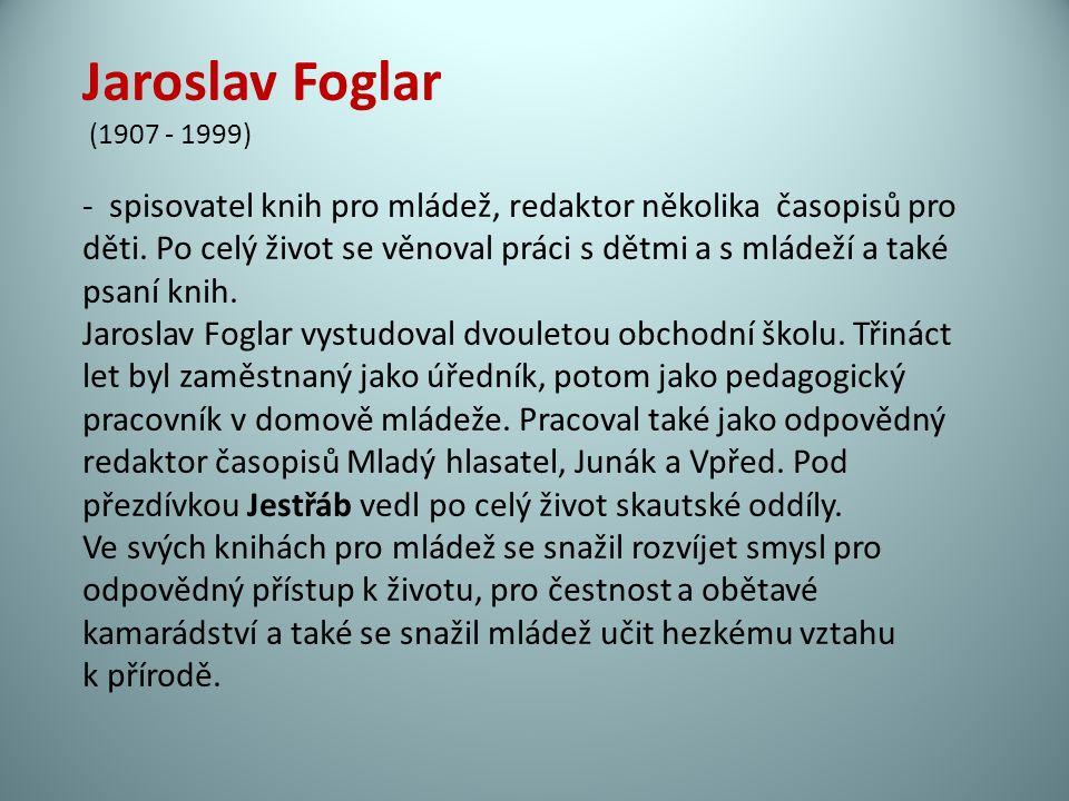Jaroslav Foglar (1907 - 1999) - spisovatel knih pro mládež, redaktor několika časopisů pro děti.