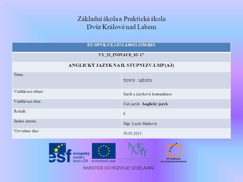 Základní škola a Praktická škola Dvůr Králové nad Labem EU-OPVK-CZ.1.07/1.4.00/21.1538:III/2 VY_32_INOVACE_03- 17 ANGLICKÝ JAZYK NA II.