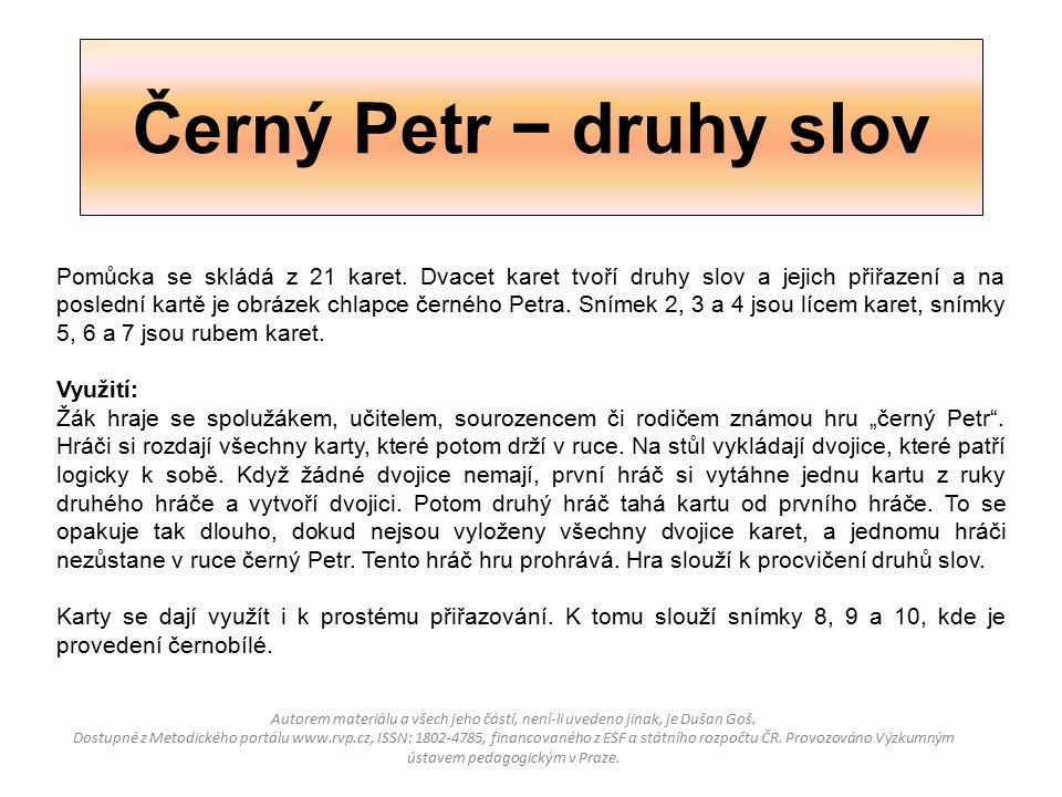 Černý Petr − druhy slov Autorem materiálu a všech jeho částí, není-li uvedeno jinak, je Dušan Goš. Dostupné z Metodického portálu www.rvp.cz, ISSN: 18