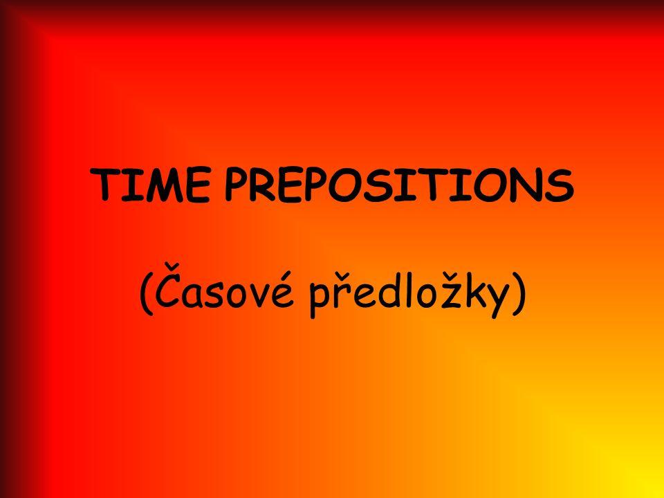 TIME PREPOSITIONS (Časové předložky)