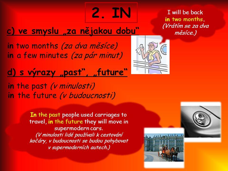 """c) ve smyslu """"za nějakou dobu in two months (za dva měsíce) in a few minutes (za pár minut) 2."""