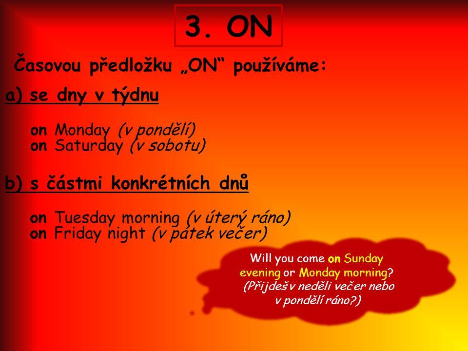 """3. ON Časovou předložku """"ON"""" používáme: a) se dny v týdnu on Monday (v pondělí) on Saturday (v sobotu) b) s částmi konkrétních dnů on Tuesday morning"""