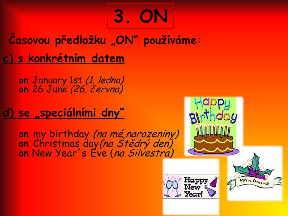 """3. ON Časovou předložku """"ON používáme: c) s konkrétním datem on January 1st (1."""