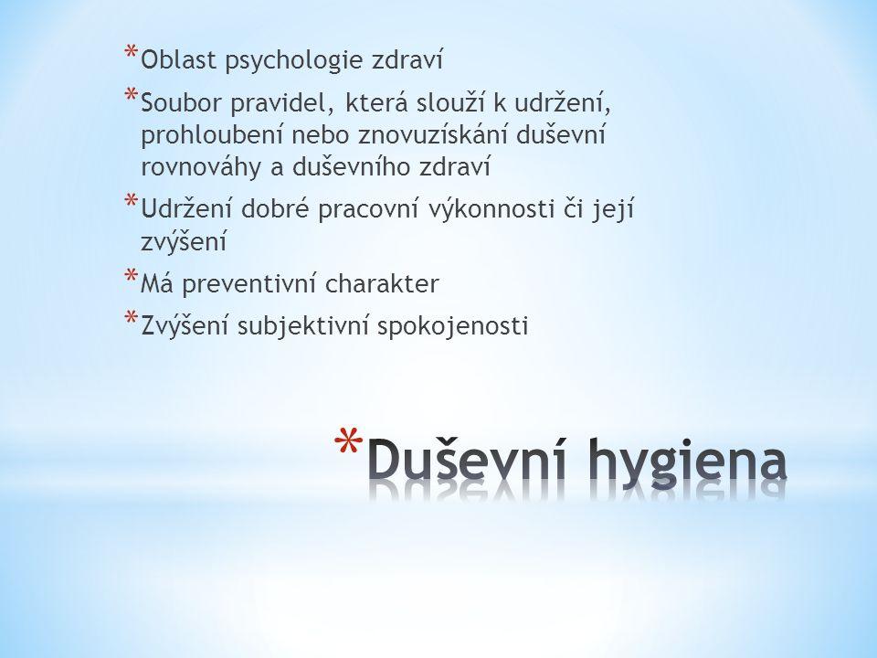 * Oblast psychologie zdraví * Soubor pravidel, která slouží k udržení, prohloubení nebo znovuzískání duševní rovnováhy a duševního zdraví * Udržení dobré pracovní výkonnosti či její zvýšení * Má preventivní charakter * Zvýšení subjektivní spokojenosti