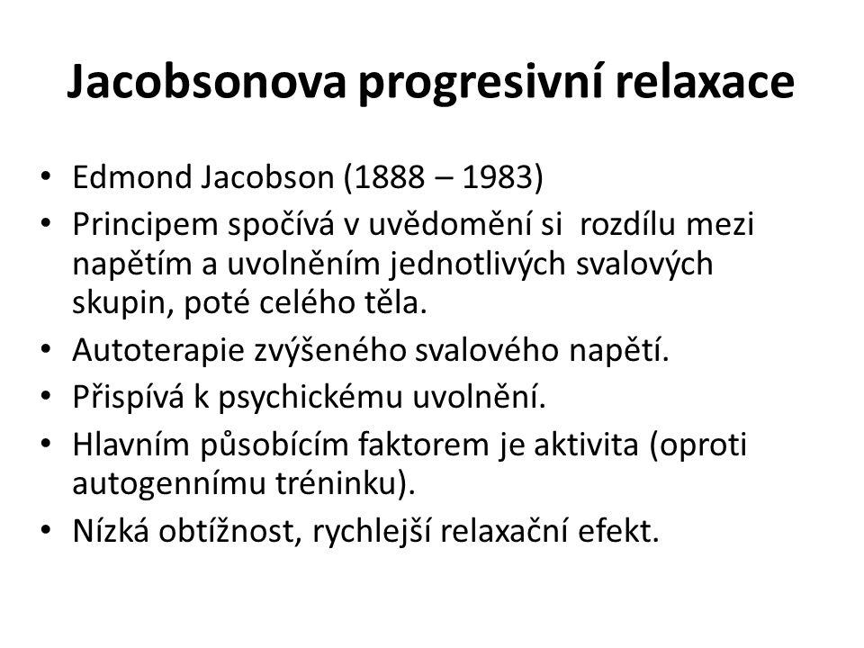 Jacobsonova progresivní relaxace Edmond Jacobson (1888 – 1983) Principem spočívá v uvědomění si rozdílu mezi napětím a uvolněním jednotlivých svalových skupin, poté celého těla.