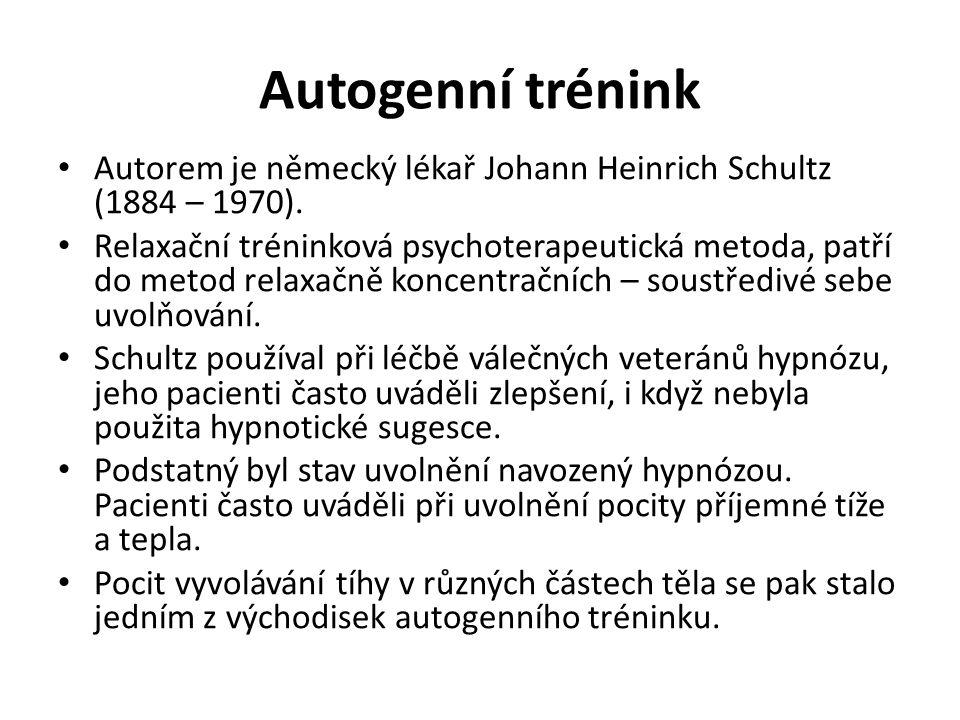 Autogenní trénink Autorem je německý lékař Johann Heinrich Schultz (1884 – 1970).