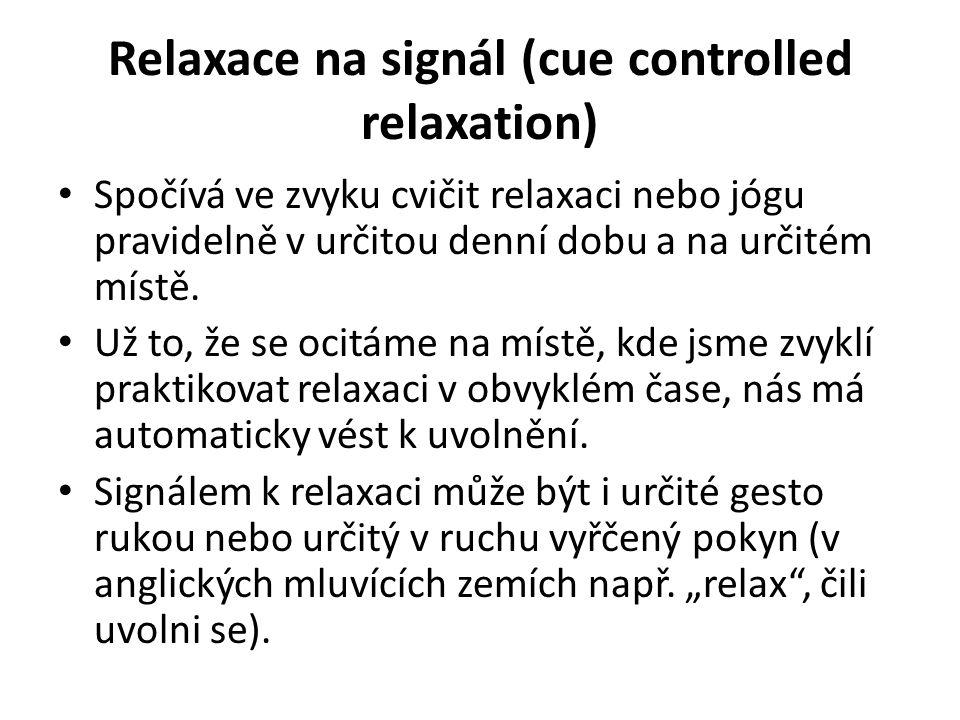 Relaxace na signál (cue controlled relaxation) Spočívá ve zvyku cvičit relaxaci nebo jógu pravidelně v určitou denní dobu a na určitém místě.